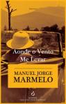 Aonde o vento me levar - Manuel Jorge Marmelo