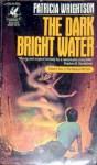 The Dark Bright Water - Patricia Wrightson