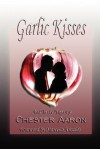 Garlic Kisses and Tasty Hugs - Chester Aaron
