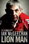 Lion Man: The Autobiography - Ian McGeechan