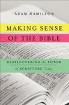 Making Sense of the Bible: Rediscovering the Power of Scripture Today - Adam Hamilton