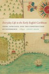 Everyday Life in the Early English Caribbean: Irish, Africans, and the Construction of Difference - Jenny Shaw