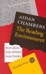 The Reading Environment: How Adults Help Children Enjoy Books - Aidan Chambers