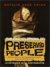 The Encyclopedia of Preserved People: Pickled, Frozen, and Mummified Corpses from Around the World - Natalie Jane Prior