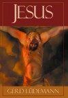 Jesus After 2000 Years: What He Really Said and Did - Gerd Lüdemann