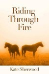Riding Through Fire (Dark Horse, #1.3) - Kate Sherwood
