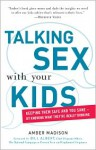 Talking Sex with Your Kids: Keeping Them Safe and You Sane - By Knowing What They're Really Thinking - Amber Madison, Bill Albert, Katharine O'Connell White