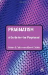 Pragmatism: A Guide for the Perplexed - Robert B. Talisse