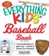 The Everything Kids' Baseball Book: From baseball history to player stats - with lots of homerun fun in between! (Everything (Sports & Fitness)) - Greg Jacobs