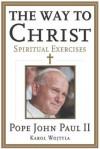 The Way to Christ: Spiritual Exercises - Pope John Paul II