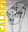 Alexander Calder: The Paris Years, 1926-1933 - Joan Simon, Brigitte Leal, Quentin Bajac, Annie Cohen-Solal, Pepe Karmel, Carol Mancusi-Ungaro, Eleonora Nagy, Henry Petroski, Arnauld Pierre, Alexander S.C. Rower