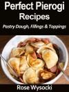 Perfect Pierogi Recipes - Rose Wysocki