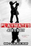 Playmates (Wilde Trilogy, #1) - Jess C. Scott