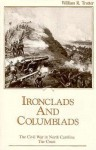 Ironclads and Columbiads: The Civil War in North Carolina, The Coast - William R. Trotter
