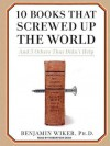 10 Books That Screwed Up the World: And 5 Others That Didn't Help (MP3 Book) - Benjamin Wiker, Robertson Dean