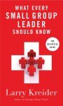 What Every Small-Group Leader Should Know: The Definitive Guide - Larry Kreider