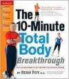 The 10-Minute Total Body Breakthrough - Sean Foy, Nellie Sabin, Mike Smolinski, William Sears