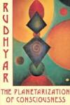 Planetarization of Consciousness - Dane Rudhyar