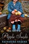 The Taste of Apple Seeds: A Novel - Katharina Hagena