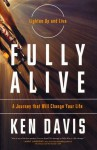 Fully Alive: Lighten Up and Live Again-A Journey that Will Change Your LIfe - Ken Davis