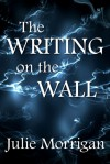 The Writing on the Wall - Julie Morrigan, Steven Miscandlon