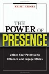 The Power of Presence: Unlock Your Potential to Influence and Engage Others - Kristi Hedges