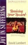 Joy in Suffering: Receiving Your Reward - David Lambert
