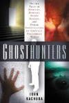 Ghosthunters: On the Trail of Mediums, Dowsers, Spirit Seekers, and Other Investigators of America's Paranormal World - John B. Kachuba