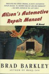 Alison's Automotive Repair Manual: A Novel - Brad Barkley
