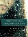 The Boy Who Sneaks in My Bedroom Window - Kirsty Moseley, Leah Mallach, Sean Crisden