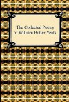 The Collected Poetry of William Butler Yeats - W.B. Yeats