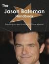 The Jason Bateman Handbook - Everything You Need to Know about Jason Bateman - Emily Smith