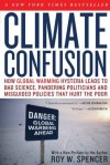 Climate Confusion: How Global Warming Hysteria Leads to Bad Science, Pandering Politicians and Misguided Policies That - Roy W. Spencer