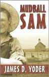 Mudball Sam - James D. Yoder