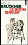 Le Divin Enfant - Pascal Bruckner