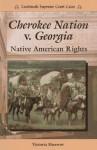 Cherokee Nation V. Georgia: Native American Rights - Victoria Sherrow