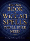 The Only Book of Wiccan Spells You'll Ever Need (The Only Book You'll Ever Need) - Marian Singer, Trish MacGregor, Skye Alexander
