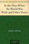 In the Days When the World Was Wide and Other Verses - Henry Lawson