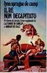 Il re non decapitato - L. Sprague de Camp, Annarita Guarnieri, Sandro Pergameno