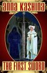 The First Sword - Anna Kashina