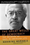 The Great Wells Of Democracy: The Meaning Of Race In American Life - Manning Marable