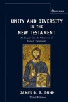 Unity and Diversity in the New Testament: An Inquiry into the Character of Earliest Christianity - James D.G. Dunn