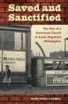 Saved and Sanctified: The Rise of a Storefront Church in Great Migration Philadelphia - Deidre Helen Crumbley