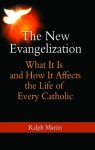 The New Evangelization: What It Is and How It Affects the Life of Every Catholic - Ralph Martin