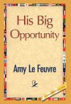 His Big Opportunity - Amy Le Feuvre
