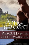 Rescued by the Celtic Warrior - Amy Jarecki