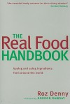 The Real Food Handbook: Buying, Storing and Using Ingredients from Around the World - Roz Denny, Gordon Ramsay
