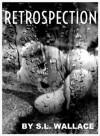 Retrospection - S.L. Wallace