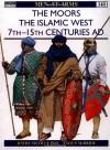 The Moors: The Islamic West 7th-15th Centuries AD - David Nicolle, Angus McBride