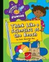 Think Like a Scientist at the Beach - Dana Meachen Rau